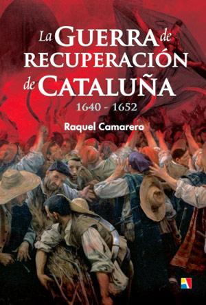 La Guerra de Recuperación de Cataluña, 1640-1652